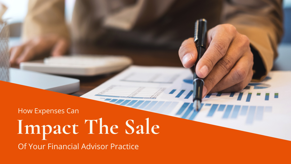 How Expenses Can Impact the Sale of Your Financial Advisor Practice